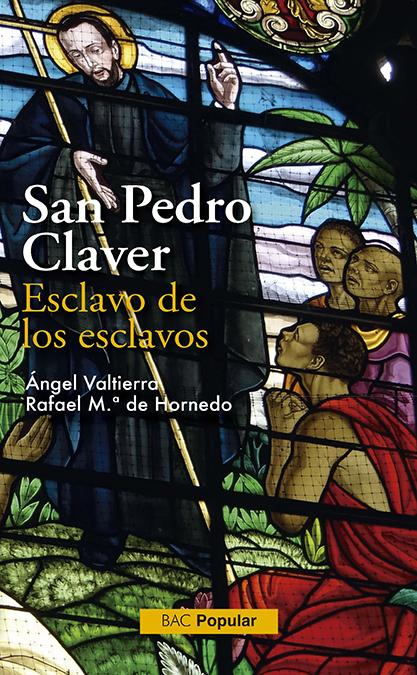 SAN PEDRO CLAVER : ESCLAVO DE LOS ESCLAVOS