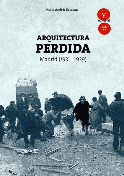ARQUITECTURA PERDIDA. MADRID (1931-1939).