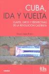 CUBA, IDA Y VUELTA : CLAVES, GIROS Y PERSPECTIVAS DE LA REVOLUCIÓN CASTRISTA