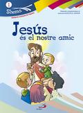 SHEMA 1, JESÚS ÉS EL NOTRE AMIC, INICIACIÓN CRISTIANA DE NIÑOS. MATERIALES COMPLEMENTARIOS AL C