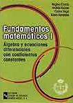 FUNDAMENTOS MATEMÁTICOS I : ÁLGEBRA Y ECUACIONES DIFERENCIALES CON COEFICIENTES CONSTANTES