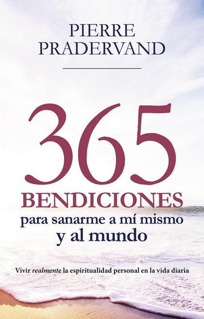 365 BENDICIONES PARA SANARME A MI MISMO Y AL MUNDO