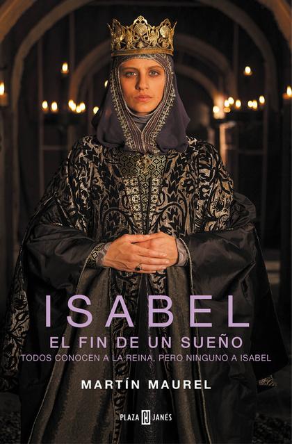 ISABEL, EL FIN DE UN SUEÑO. TODOS CONOCEN A LA REINA, PERO NINGUNO A ISABEL