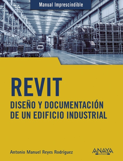 REVIT. DISEÑO Y DOCUMENTACIÓN DE UN EDIFICIO INDUSTRIAL