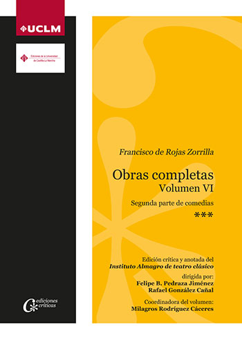 FRANCISCO DE ROJAS ZORRILLA. OBRAS COMPLETAS. VOLUMEN VI. 2ª PARTE DE COMEDIAS