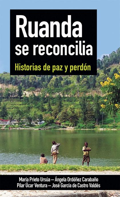 RUANDA SE RECONCILIA. HISTORIAS DE PAZ Y PERDON