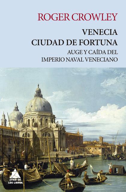 VENECIA. CIUDAD DE FORTUNA                                                      AUGE Y CAÍDA DE