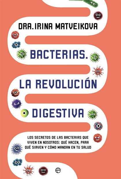 BACTERIAS. LA REVOLUCIÓN DIGESTIVA                                              LOS SECRETOS DE