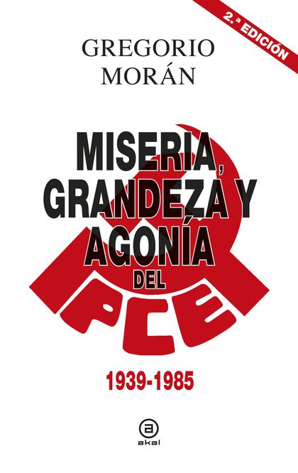 MISERIA, GRANDEZA Y AGONÍA DEL PARTIDO COMUNISTA DE ESPAÑA. 1939-1985