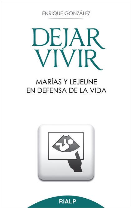 DEJAR VIVIR : MARÍAS Y LEJEUNE EN DEFENSA DE LA VIDA