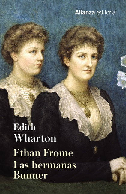 ETHAN FROME. LAS HERMANAS BUNNER.