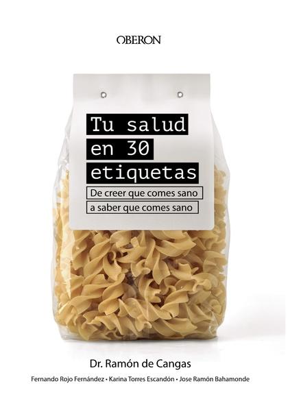 TU SALUD EN 30 ETIQUETAS. DE CREER QUE COMES SANO A SABER QUE COMES SANO