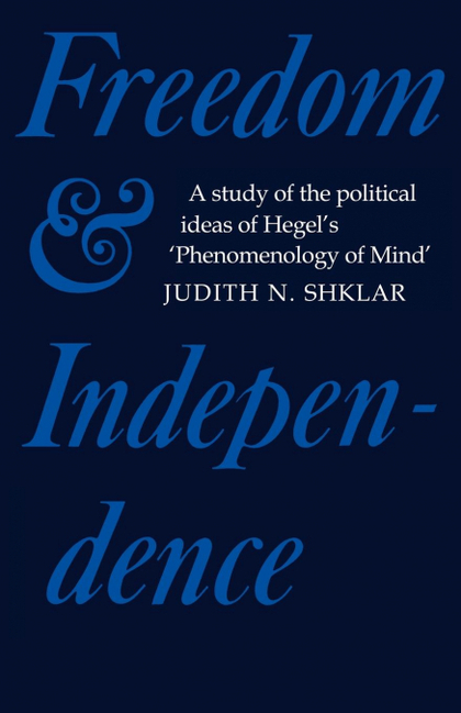 FREEDOM AND INDEPENDENCE. A STUDY OF THE POLITICAL IDEAS OF HEGEL´S PHENOMENOLOGY OF MIND