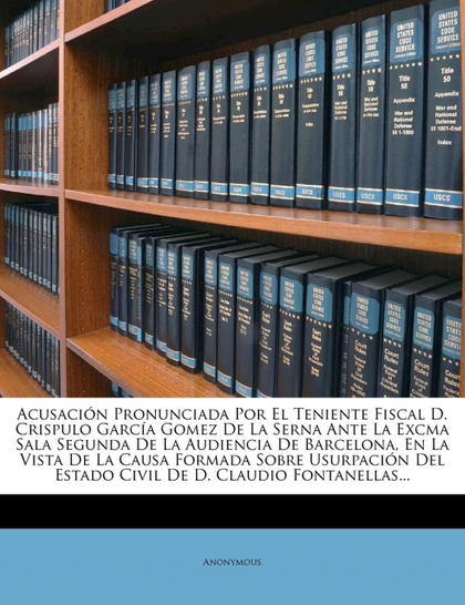 ACUSACIÓN PRONUNCIADA POR EL TENIENTE FISCAL D. CRISPULO GARCÍA GOMEZ DE LA SERN