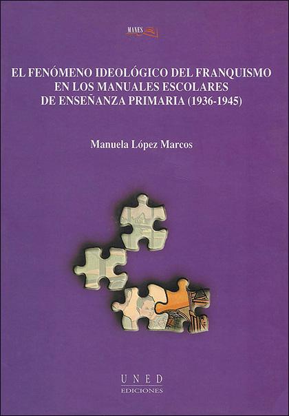 EL FENÓMENO IDEOLÓGICO DEL FRANQUISMO EN LOS MANUALES ESCOLARES DE ENSAÑANZA PRIMARIA (1936-194