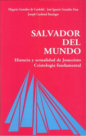 SALVADOR DEL MUNDO. HISTORIA Y ACTUALIDAD DE JESUCRISTO. CRISTOLOGÍA FUNDAMENTAL