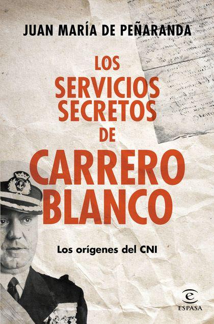 LOS SERVICIOS SECRETOS DE CARRERO BLANCO : LOS ORÍGENES DEL CNI