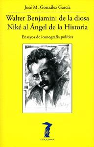 WALTER BENJAMIN: DE LA DIOSA NIKÉ AL ÁNGEL DE LA HISTORIA. ENSAYOS DE ICONOGRAFÍA POLÍTICA