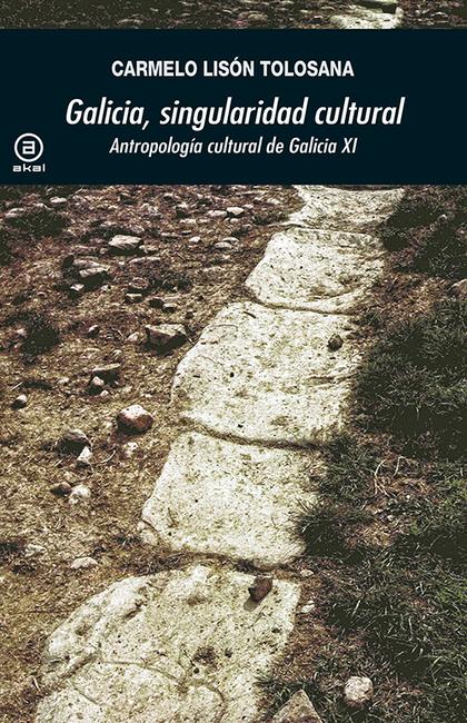 GALICIA, SINGULARIDAD CULTURAL. ANTROPOLOGÍA CULTURAL DE GALICIA XI