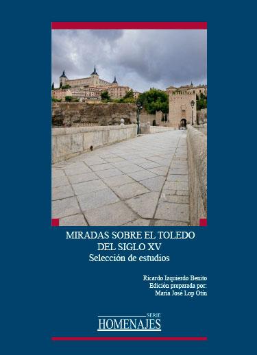 MIRADAS SOBRE EL TOLEDO DEL SIGLO XV. SELECCIÓN DE ESTUDIOS