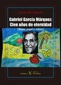 GABRIEL GARCÍA MÁRQUEZ: CIEN AÑOS DE ETERNIDAD (HUMO, PAPEL Y CENIZA).