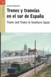 TRENES Y TRANVÍAS EN EL SUR DE ESPAÑA = TRAMS AND TRAINS IN SOUTHER SPAIN