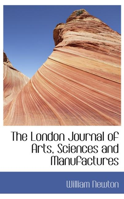 The London Journal of Arts, Sciences and Manufactures
