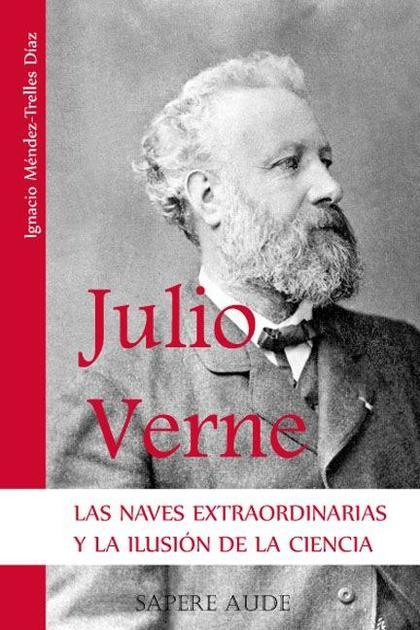 JULIO VERNE : LAS NAVES EXTRAORDINARIAS Y LA ILUSIÓN DE LA CIENCIA