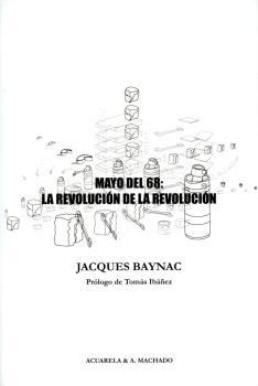MAYO DEL 68: LA REVOLUCIÓN DE LA REVOLUCIÓN. CONTRIBUCIÓN A LA HISTORIA DEL MOVIMIENTO REVOLUCI