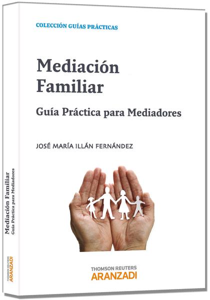 MEDIACIÓN FAMILIAR - GUÍA PRÁCTICA PARA MEDIADORES.