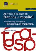APRENDER A TRADUCIR DEL FRANCÉS AL ESPAÑOL : GUÍA DIDÁCTICA : COMPETENCIAS Y TAREAS PARA LA INI