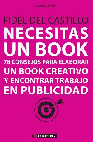 NECESITAS UN BOOK : 78 CONSEJOS PARA ELABORAR UN BOOK CREATIVO Y ENCONTRAR TRABAJO EN PUBLICIDA