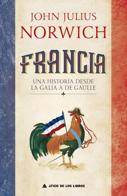 FRANCIA. UNA HISTORIA DE LA GALIA A DE GAULLE