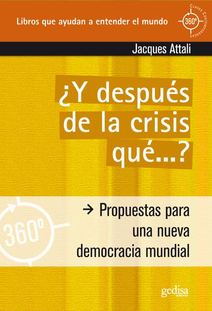 ¿Y DESPUÉS DE LA CRISIS QUÉ? : PROPUESTAS PARA UNA NUEVA DEMOCRACIA MUNDIAL