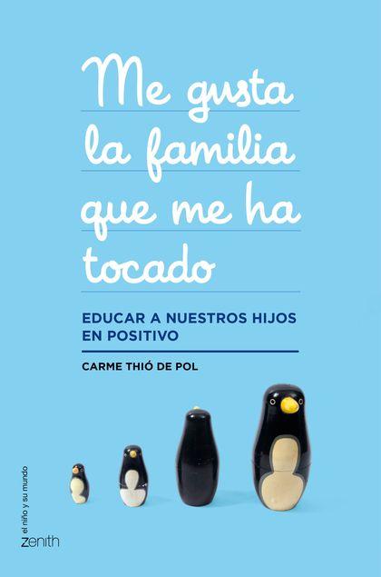 ME GUSTA LA FAMILIA QUE ME HA TOCADO. EDUCAR A NUESTROS HIJOS EN POSITIVO