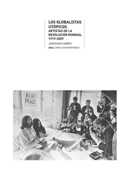 GLOBALISTAS UTÓPICOS : ARTISTAS DE LA REVOLUCIÓN MUNDIAL, 1919-2009