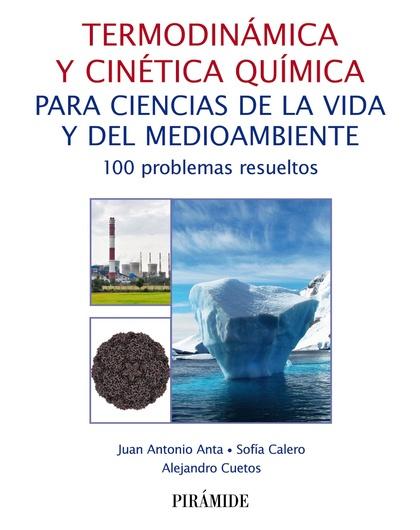 TERMODINÁMICA Y CINÉTICA QUÍMICA PARA CIENCIAS DE LA VIDA Y DEL MEDIOAMBIENTE. 100 PROBLEMAS RE