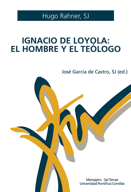 IGNACIO DE LOYOLA EL HOMBRE Y EL TEOLOGO