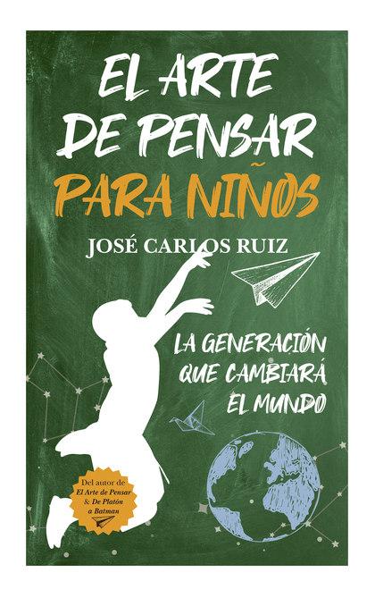 ARTE DE PENSAR PARA NIÑOS, EL. LA GENERACIÓN QUE CAMBIARÁ EL MUNDO