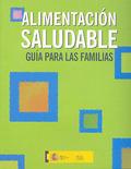 ALIMENTACIÓN SALUDABLE : GUÍA PARA LAS FAMILIAS
