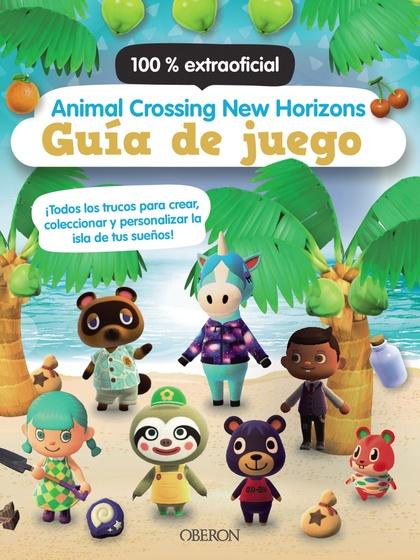 ANIMAL CROSSING NEW HORIZONS. GUÍA DE JUEGO.