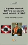 LA GUERRA A MUERTE : BOLÍVAR Y LA CAMPAÑA ADMIRABLE, 1813-1814
