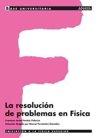 BASE UNIVERSITARIA, FÍSICA, LA RESOLUCIÓN DE PROBLEMAS EN FÍSICA, BACHILLERATO