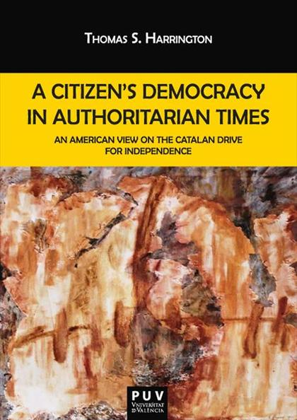 A CITIZEN´S DEMOCRACY IN AUTHORITARIAN TIMES. AN AMERICAN VIEW ON THE CATALAN DRIVE FOR INDEPEN