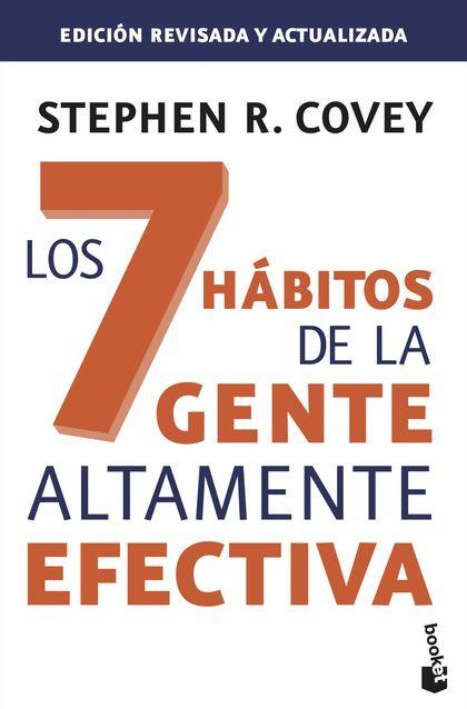 LOS 7 HÁBITOS DE LA GENTE ALTAMENTE EFECTIVA. ED. REVISADA Y ACTUALIZADA. LA REVOLUCIÓN ÉTICA E