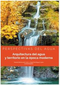 ARQUITECTURA DEL AGUA Y TERRITORIO EN LA EPOCA MODERNA. PERSPECTIVAS DEL AGUA