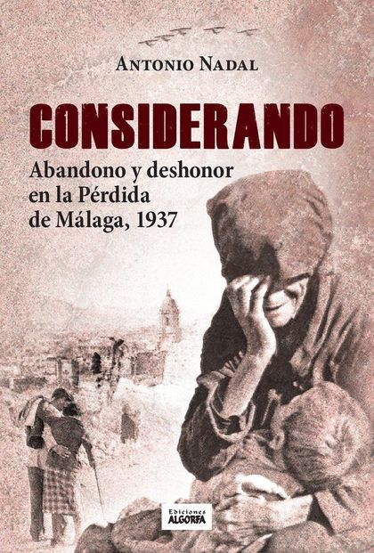 CONSIDERANDO ABANDONO Y DESHONOR PERDIDA DE MALAGA 1937.