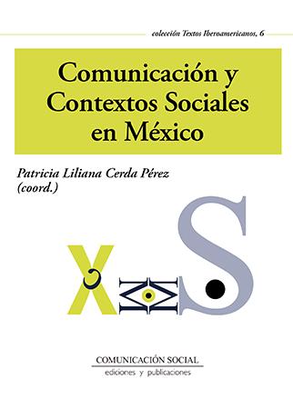 COMUNICACIÓN Y CONTEXTOS SOCIALES EN MÉXICO : INVESTIGACIONES Y REFLEXIONES