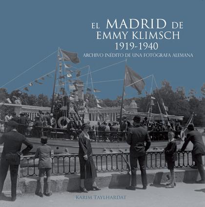 EL MADRID DE EMMY KLIMSCH, 1919-1940 : ARCHIVO INÉDITO DE UNA FOTÓGRAFA ALEMANA