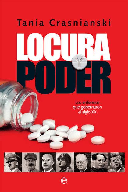 LOCURA Y PODER. LOS ENFERMOS QUE GOBERNARON EL SIGLO XX